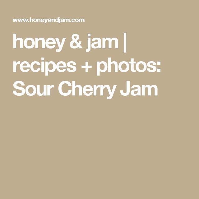 + ideas about Sour Cherry Jam on Pinterest   Sour Cherry, Cherry Jam ...