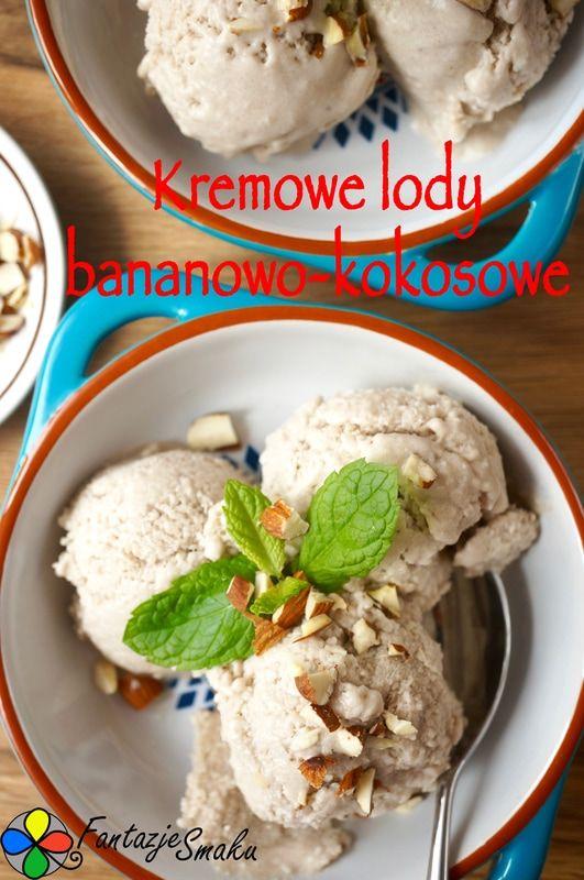 KREMOWE LODY BANANOWO-KOKOSOWE http://fantazjesmaku.weebly.com/blog-kulinarny/kremowe-lody-bananowo-kokosowe