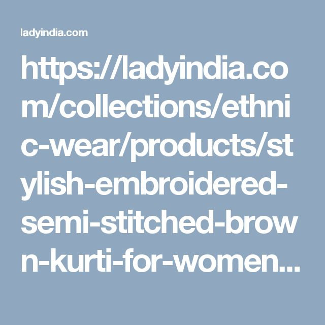 https://ladyindia.com/collections/ethnic-wear/products/stylish-embroidered-semi-stitched-brown-kurti-for-women?variant=30039322765