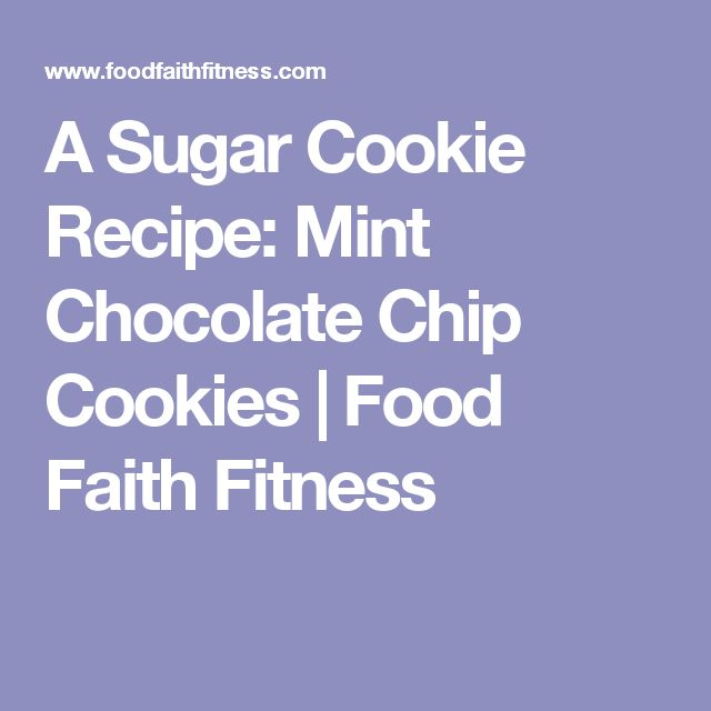 A Sugar Cookie Recipe: Mint Chocolate Chip Cookies | Food Faith Fitness