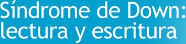 Descargar material didáctico.  Síndrome de Down: Lectura y escritura Autoras María Victoria Troncoso Profesora Especializada en Pedagogía Terapéutica Fundación Síndrome de Down de Cantabria  María Mercedes del Cerro Profesora Especializada en Educación Especial Fundación Síndrome de Down de Cantabria