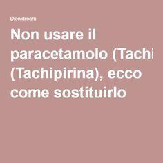 Non usare il paracetamolo (Tachipirina), ecco come sostituirlo