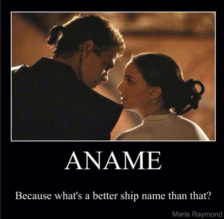 I didn't think Anakin and Padme had a ship name, so I made up an EPIC one. :P Marie Raymond.<- it was Anidala bit I'm using this one from now on!!