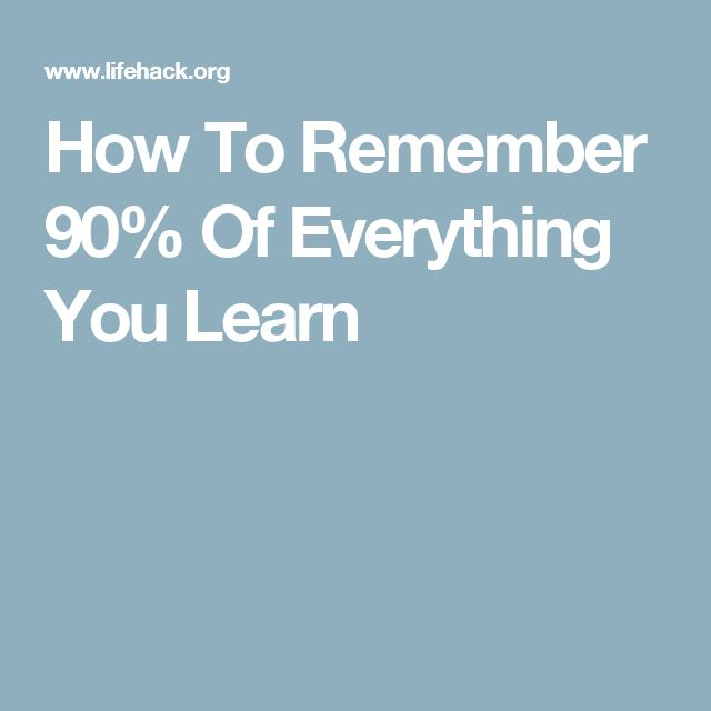 How To Remember 90% Of Everything You Learn