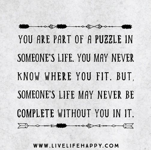 You Are Part Of A Puzzle - Live Life Quotes, Love Life Quotes, Live Life Happy