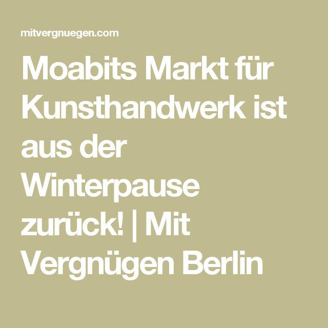 Moabits Markt für Kunsthandwerk ist aus der Winterpause zurück! | Mit Vergnügen Berlin