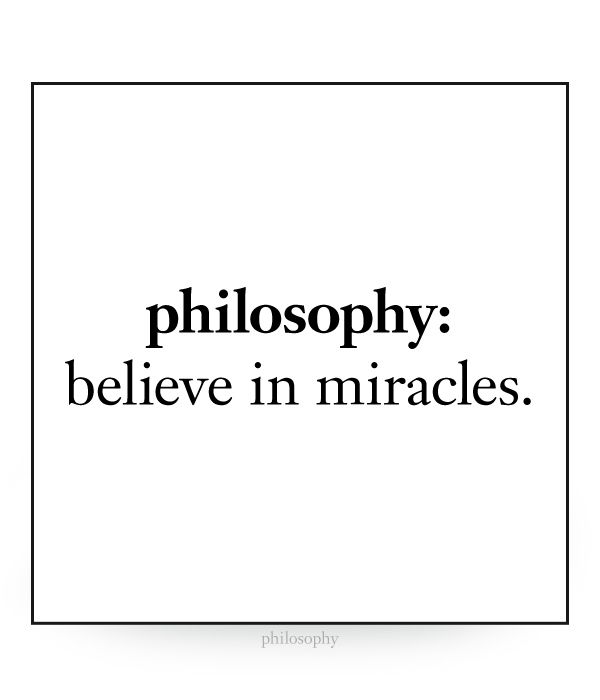 philosophy: believe in miracles
