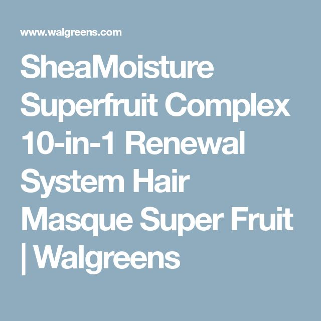 SheaMoisture Superfruit Complex 10-in-1 Renewal System Hair Masque Super Fruit   Walgreens