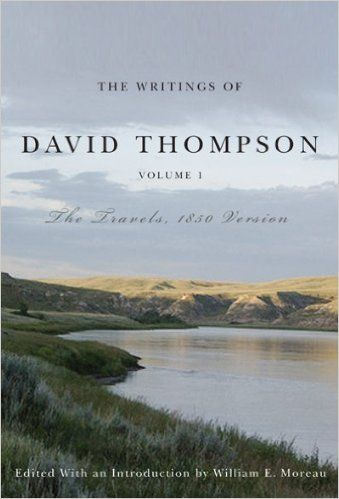 The Writings of David Thompson, Volume 1: The Travels, 1850 Version by David Thompson (2009-09-01): David Thompson: Books - Amazon.ca