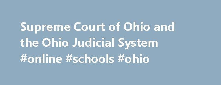 Supreme Court of Ohio and the Ohio Judicial System #online #schools #ohio http://commercial.nef2.com/supreme-court-of-ohio-and-the-ohio-judicial-system-online-schools-ohio/  # The Supreme Court of Ohio & The Ohio Judicial System In Mahoning Cty. Bar Assn. v. Verkhlin. the Court found attorney Mark I. Verkhlin in contempt of court for failure to comply with its April 2017 court order. The Court referred nine matters to mediation and returned four cases previously referred to mediation back to…