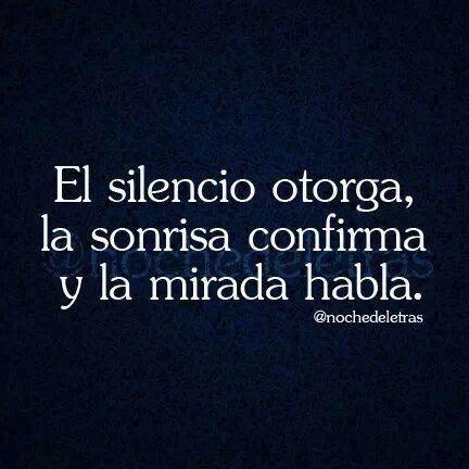 〽️ El silencio otorga, la sonrisa confirma y la mirada habla.