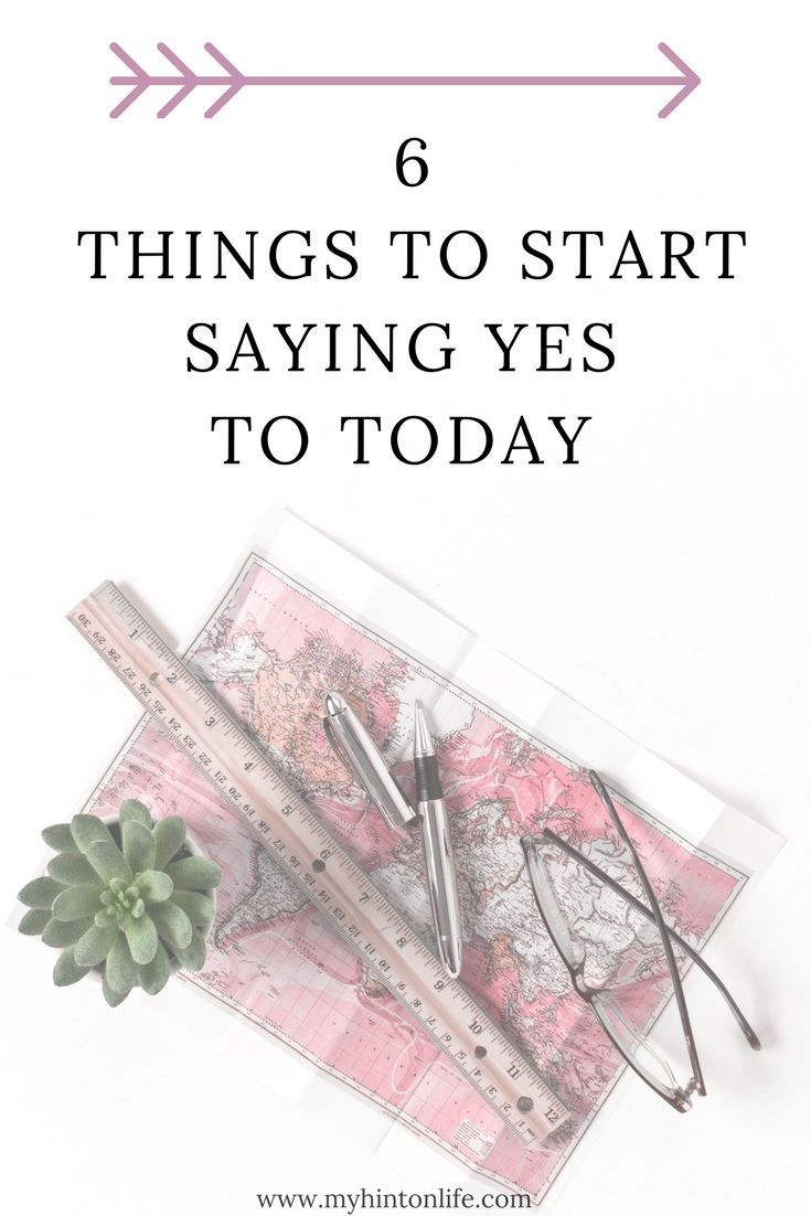 6 things to start saying yes to today, 6 things to say yes to, ambitious, how to live a happy life, happy life, happy mindset, how to get out of that funk