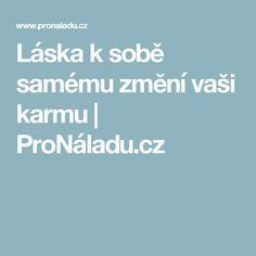 Láska k sobě samému změní vaši karmu   ProNáladu.cz