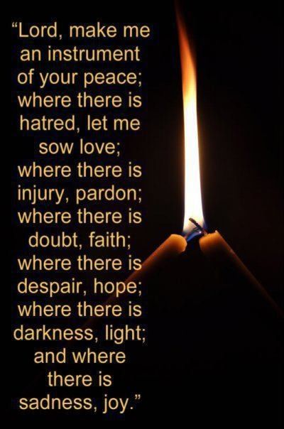 Lord, make us instruments of Your peace...