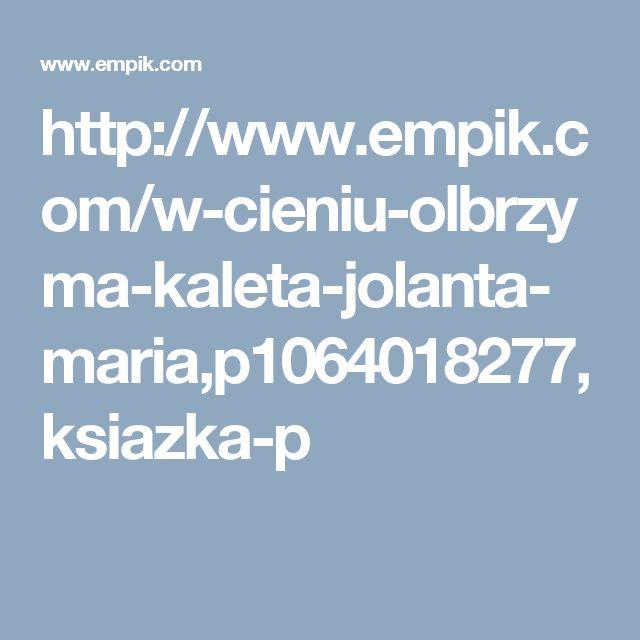 http://www.empik.com/w-cieniu-olbrzyma-kaleta-jolanta-maria,p1064018277,ksiazka-p