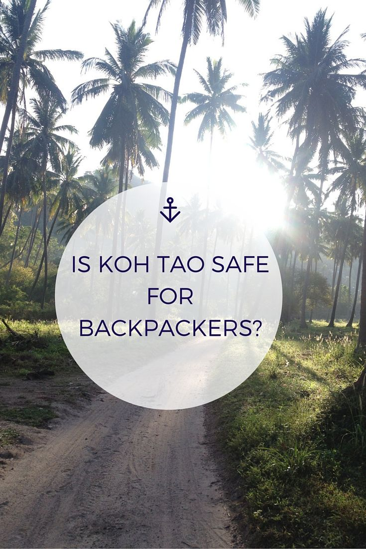 Is the island of Koh Tao, Thailand, still safe for backpackers?  YES, of course it is!  Here's why.