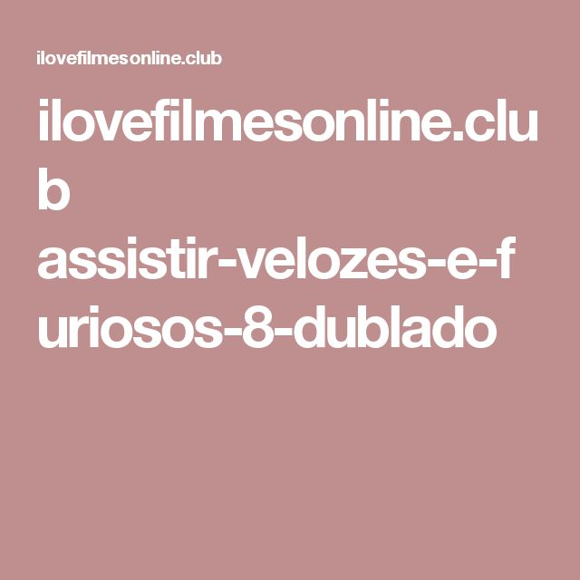ilovefilmesonline.club assistir-velozes-e-furiosos-8-dublado