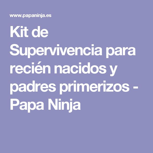 Kit de Supervivencia para recién nacidos y padres primerizos - Papa Ninja
