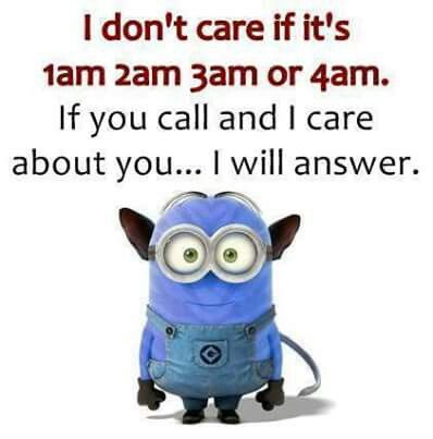 Yup unless my phone's out in the other room or I sleep thru it. ... Sorry if so! XD