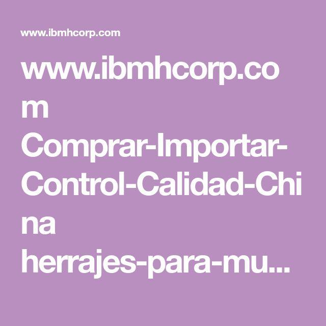 www.ibmhcorp.com Comprar-Importar-Control-Calidad-China herrajes-para-muebles-de-madera-y-puertas-de-cocina