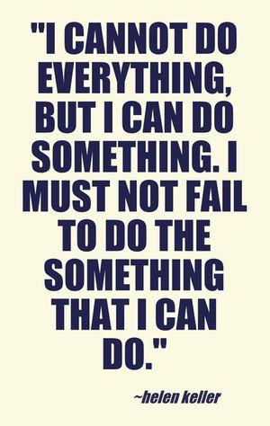 Helen Keller #quote #inspiration #helenkeller I cannot do everything but I can do something.