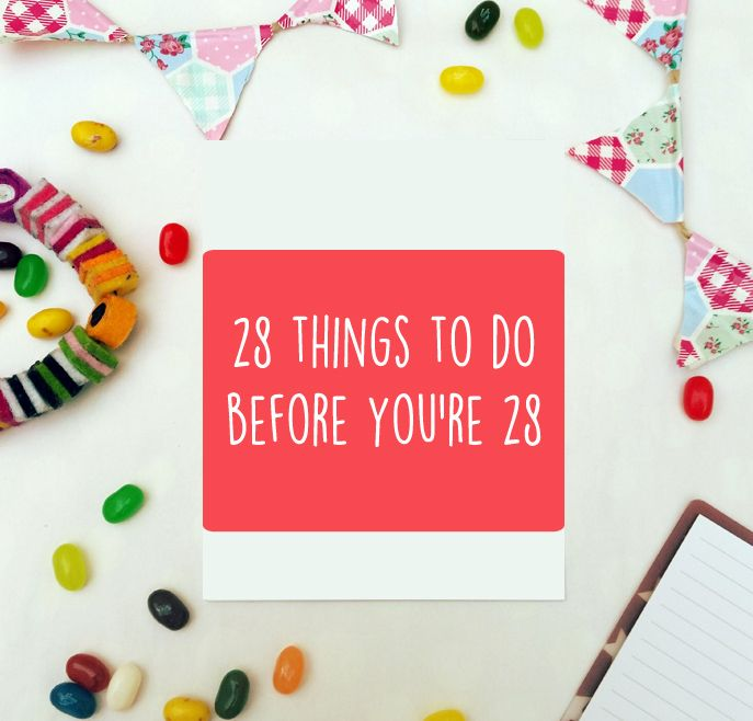 bucket list time - 28 badass, positive and downright important things this girl wants to accomplish before her 28th birthday