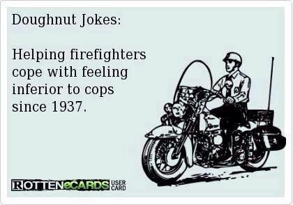 Cop humor. Firefighter humor.