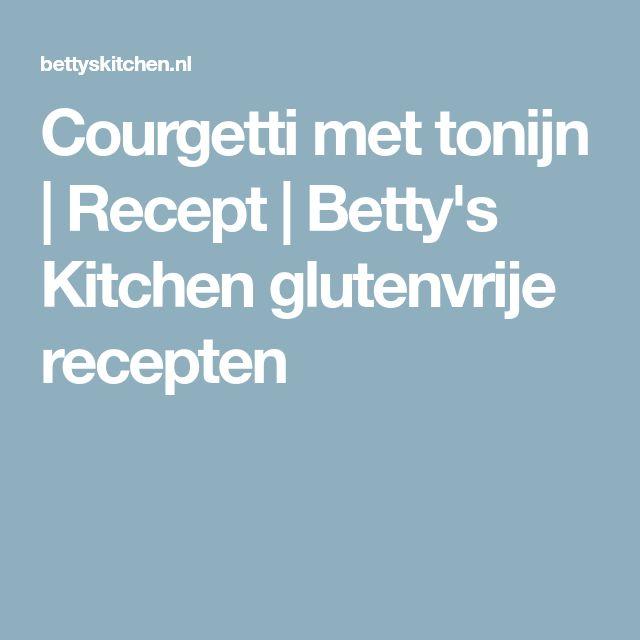 Courgetti met tonijn | Recept | Betty's Kitchen glutenvrije recepten