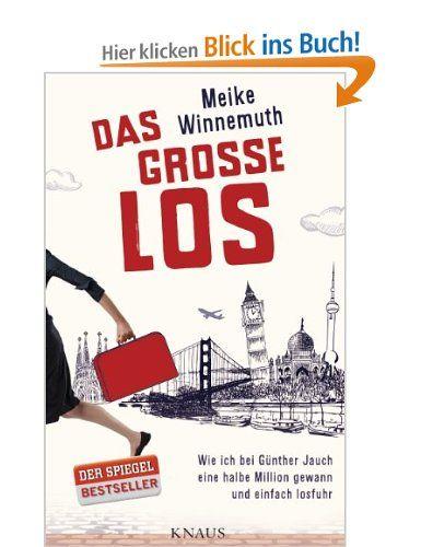 Das große Los: Wie ich bei Günther Jauch eine halbe Million gewann und einfach losfuhr. Von Meike Winnemuth