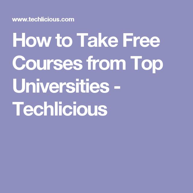 How to Take Free Courses from Top Universities - Techlicious