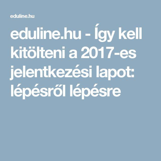 eduline.hu - Így kell kitölteni a 2017-es jelentkezési lapot: lépésről lépésre