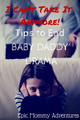 I Can't Take It Anymore! : Tips to End Baby Daddy Drama #featured #TurnItUpTuesday