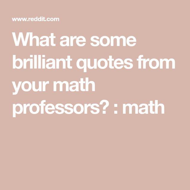 Was sind einige brillante Zitate von Ihren Mathematikprofessoren? : Mathematik