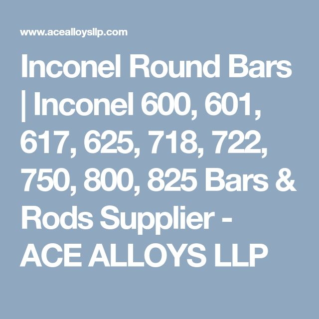 Inconel Round Bars | Inconel 600, 601, 617, 625, 718, 722, 750, 800, 825 Bars & Rods Supplier - ACE ALLOYS LLP