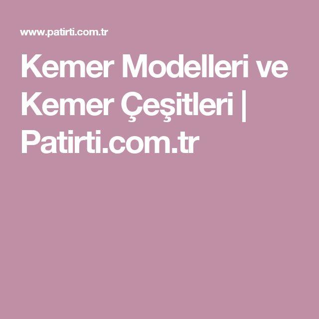Kemer Modelleri ve Kemer Çeşitleri | Patirti.com.tr