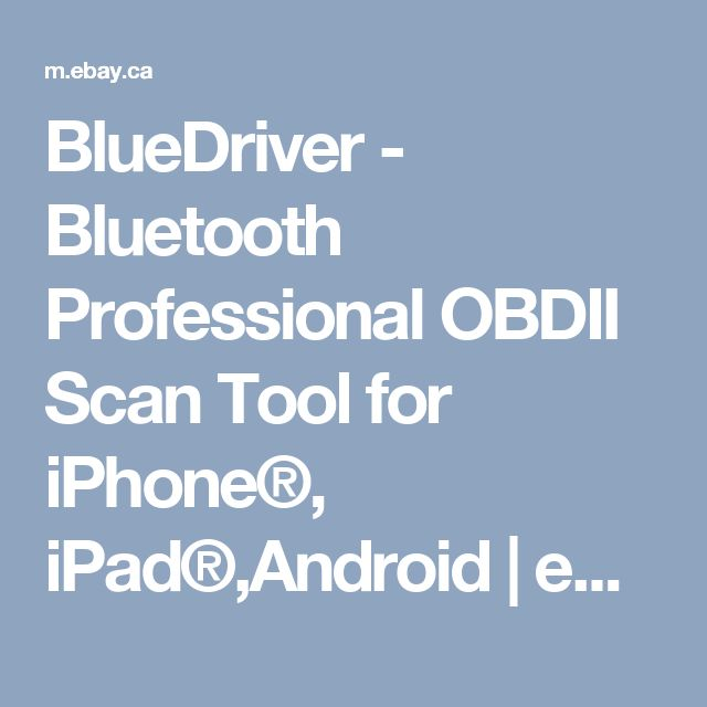 BlueDriver - Bluetooth Professional OBDII Scan Tool for iPhone®, iPad®,Android | eBay