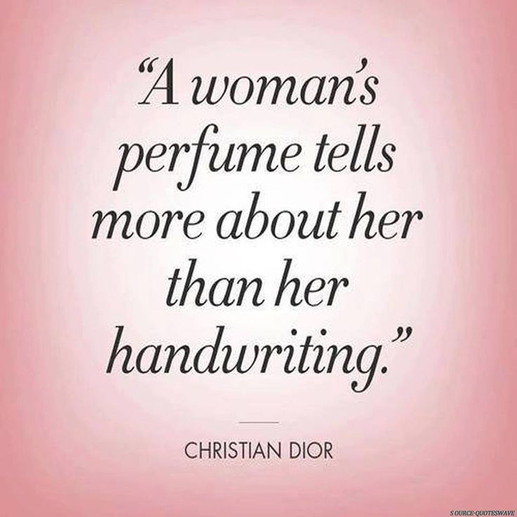 A woman's perfume tells more about her than her handwriting.  Christian Dior