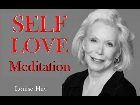 Louise Hay~ Self Love Meditation: Guided Meditation - YouTube