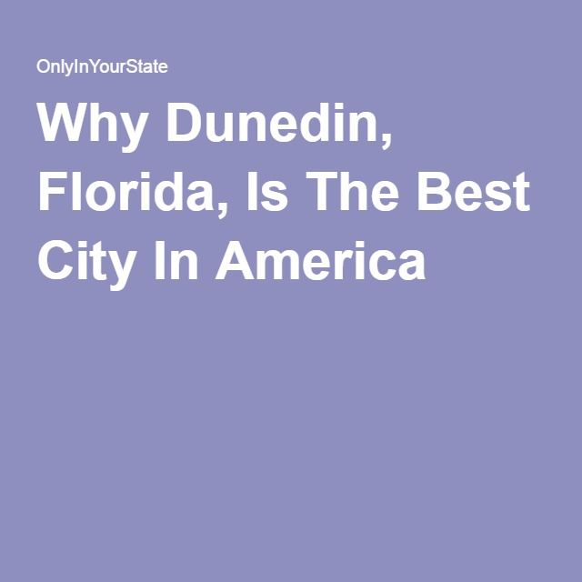Why Dunedin, Florida, Is The Best City In America - Ha, and my parents still have a place here!!