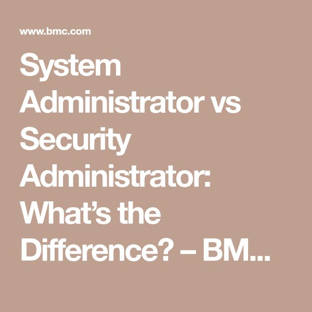 System Administrator vs Security Administrator: What's the Difference? – BMC Blogs