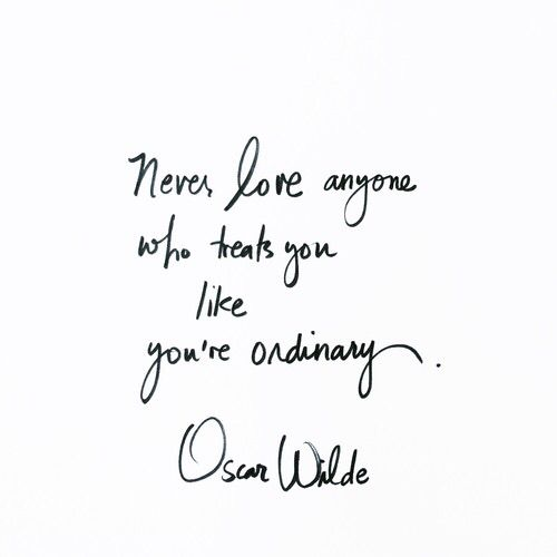 Never Love Anyone Who Treats You Like Youu0027re Ordinary   Oscar Wilde Quote Ideas