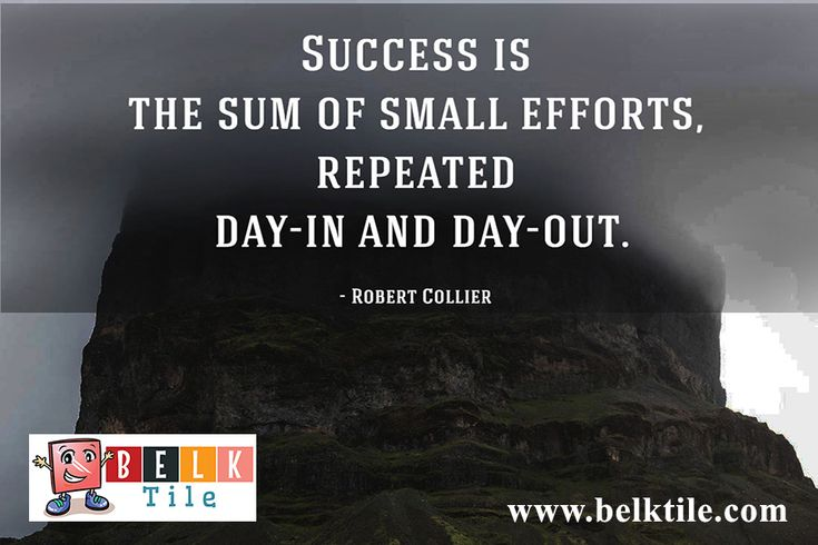 BELK Tile Monday Morning Motivation of Success August 15th, 2016. Success is made up of small efforts, continue day to day!