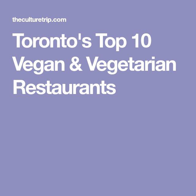 Toronto's Top 10 Vegan & Vegetarian Restaurants
