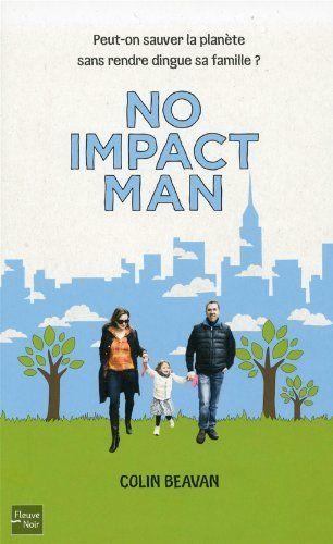 -LU-  No impact man - Peut-on sauver la planète sans rendre dingue sa famille ? de Colin Beavan, http://www.amazon.fr/dp/2265089036/ref=cm_sw_r_pi_dp_ng7Wqb1WCAS5J