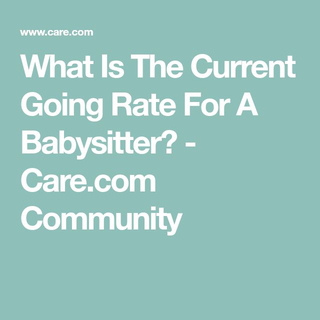What Is The Current Going Rate For A Babysitter? - Care.com Community