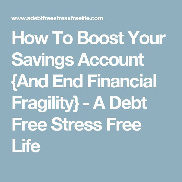 How To Boost Your Savings Account {And End Financial Fragility} - A Debt Free Stress Free Life
