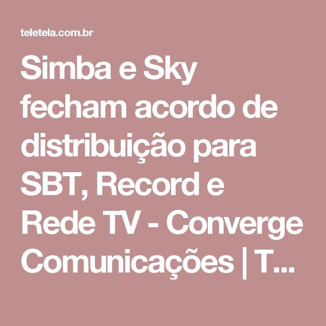 Simba e Sky fecham acordo de distribuição para SBT, Record e Rede TV - Converge Comunicações | TELA VIVA News