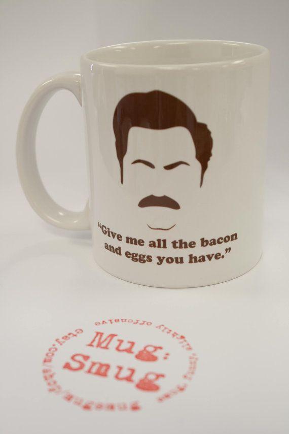 Parks & Rec- Ron Swanson coffee mug-  Give me all the bacon & eggs you have    - 11 oz Porcelain Mug  - Professional quality- dishwasher & microwave safe