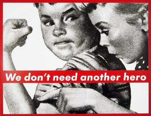 Untitled (We don't need another hero), 1986 by Barbara Kruger. Conceptual Art, Feminist Art. Important because women were once heavily stereotyped and put down so art depicting women as powerful and strong helped inspire change.