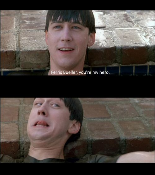 "The way that Cameron said it, and then his facial expression, lol  ""Ferris Bueller's Day Off"""